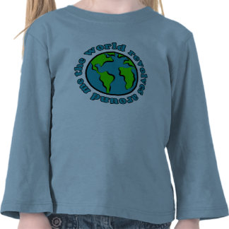The World Revolves Around Me T Shirts