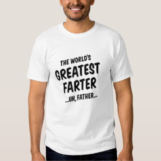The World's Greatest Farter Shirts