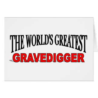 The World s Greatest Gravedigger Greeting Cards