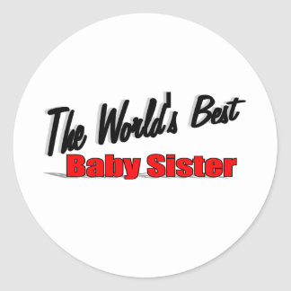 The World's Best Baby Sister Classic Round Sticker