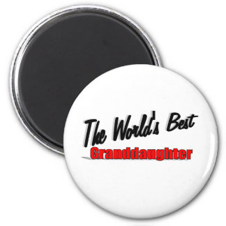 The World's Best Granddaughter 2 Inch Round Magnet