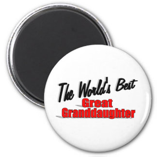 The World's Best Great Granddaughter 2 Inch Round Magnet