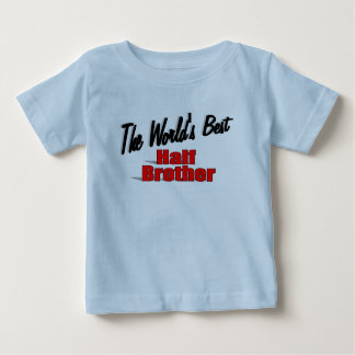 The World's Best Half Brother Infant T-shirt