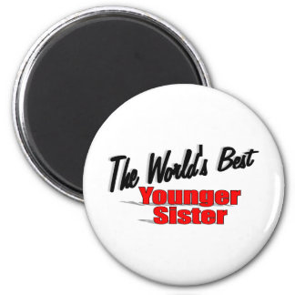 The World's Best Younger Sister Refrigerator Magnets