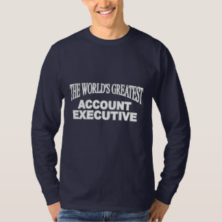 The World's Greatest Account Executive T-Shirt