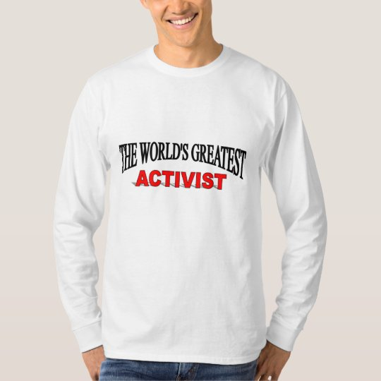 The World's Greatest Activist T-Shirt