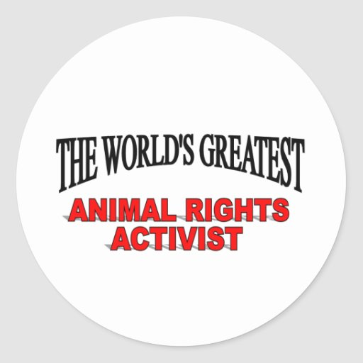 The World's Greatest Animal Rights Activist Round Stickers