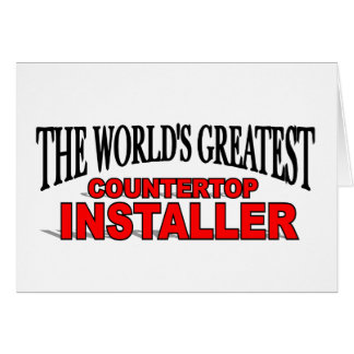 The World's Greatest Countertop Installer Greeting Card