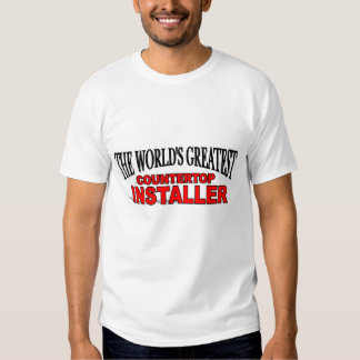 The World's Greatest Countertop Installer T-shirts