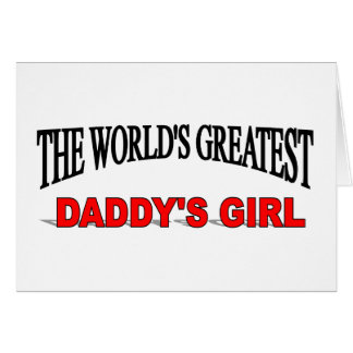 The World's Greatest Daddy's Girl Greeting Card