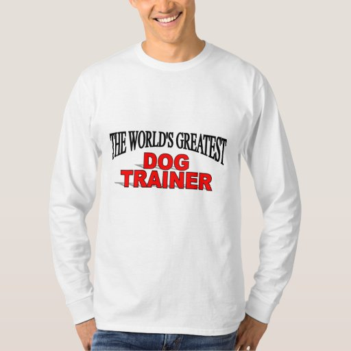The World's Greatest Dog Trainer T-Shirt