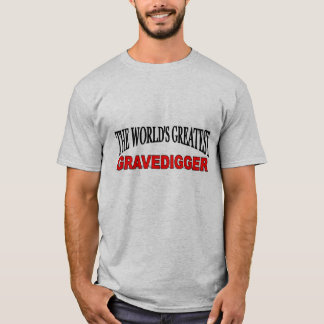 The World's Greatest Gravedigger T-Shirt