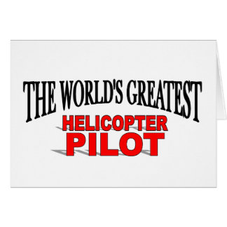 The World's Greatest Helicopter Pilot Greeting Card
