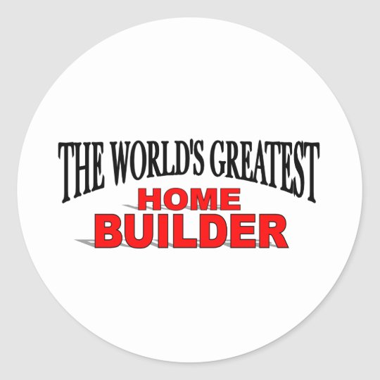 The World's Greatest Home Builder Classic Round Sticker