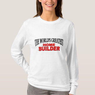 The World's Greatest Home Builder T-Shirt