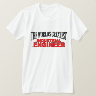 The World's Greatest Industrial Engineer T-Shirt