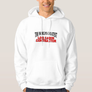 The World's Greatest Log Cabin Contractor Hoodie
