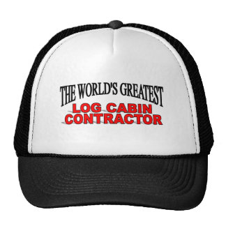 The World's Greatest Log Cabin Contractor Trucker Hat