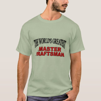 The World's Greatest Master Craftsman T-Shirt