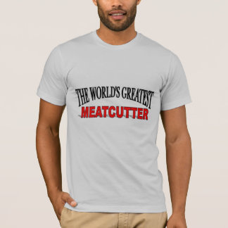 The World's Greatest Meatcutter T-Shirt