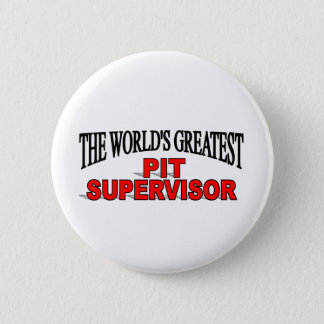 The World's Greatest Pit Supervisor Pinback Button