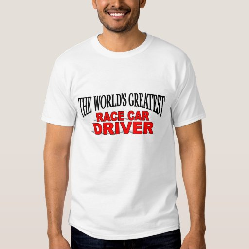 The world 39 s greatest race car driver t shirt zazzle for Race car driver t shirts