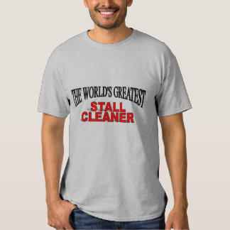 The World's Greatest Stall Cleaner T Shirt