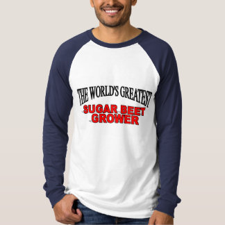 The World's Greatest Sugar Beet Grower Tshirts