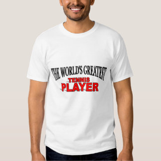 The World's Greatest Tennis Player T-shirts