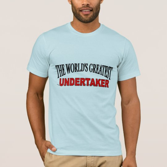 The World's Greatest Undertaker T-Shirt