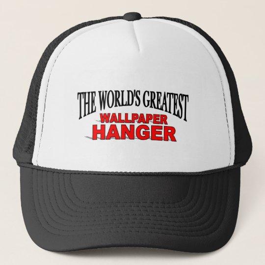 The World's Greatest Wallpaper Hanger Trucker Hat