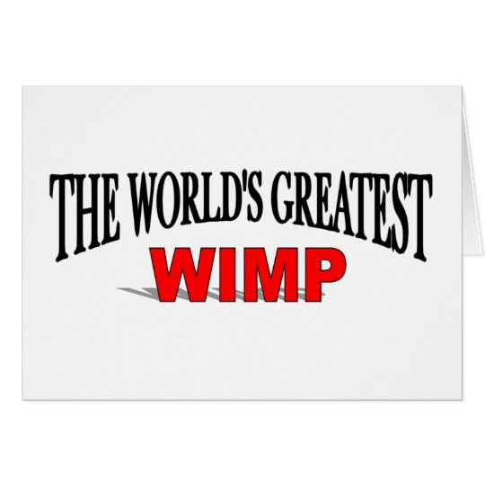 The World's Greatest Wimp Card