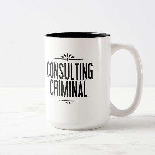 The World's Only Consulting Criminal Mug