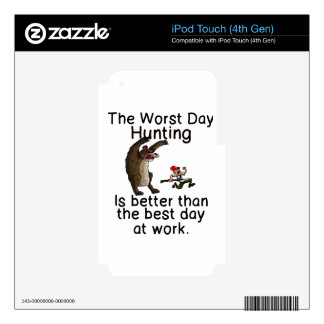 THE WORST DAY HUNTING - BETTER THAN WORK iPod TOUCH 4G SKIN