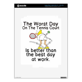 THE WORST DAY ON TENNIS COURT - BETTER THAN WORK DECAL FOR iPad 3