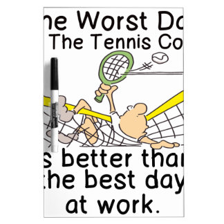 THE WORST DAY ON TENNIS COURT - BETTER THAN WORK Dry-Erase BOARD