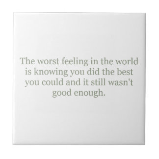 THE WORST FEELING EMO BEST NOT GOOD ENOUGH QUOTES CERAMIC TILE