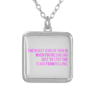 THE WORST KIND OF PAIN SMILING TO STOP TEARS FROM CUSTOM NECKLACE