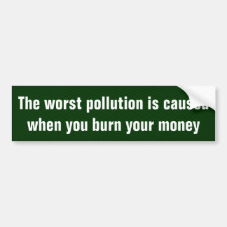 The worst pollution ... bumper sticker