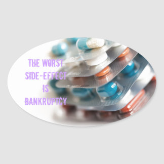 The worst side-effect is bankruptcy oval sticker