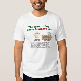 The worst thing about Mondays is... T-Shirt