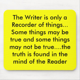 The Writer is only a Recorder of things...Some ... Mouse Pad