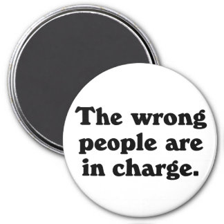 The wrong people are in charge refrigerator magnets