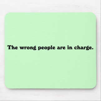 The wrong people are in charge mouse pad