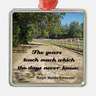 The Years Teach Much...R.W. Emerson Metal Ornament