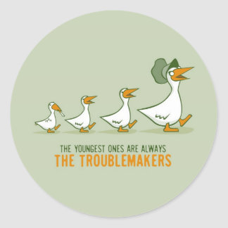 The Youngest Ones Are Always The Troublemakers Classic Round Sticker