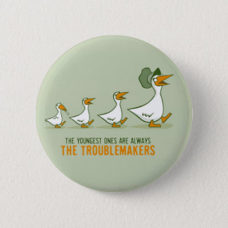 The Youngest Ones Are Always The Troublemakers Pinback Button