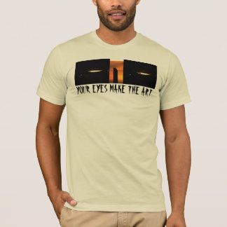The Your Eyes Make the Art T-Shirt
