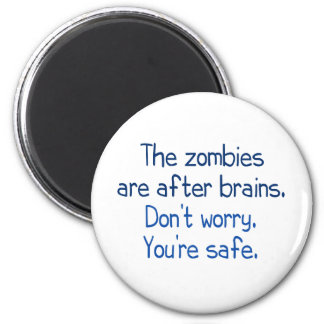 The zombies are after brains 2 inch round magnet
