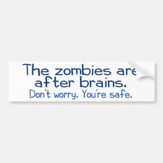 The zombies are after brains bumper sticker